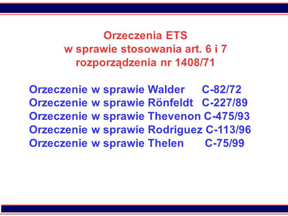 6 Orzeczenia ETS w sprawie stosowania art. 6 i 7 rozporządzenia nr 1408/71 Orzeczenie w sprawie Walder C-82/72 Orzeczenie w sprawie Rönfeldt C-227/89