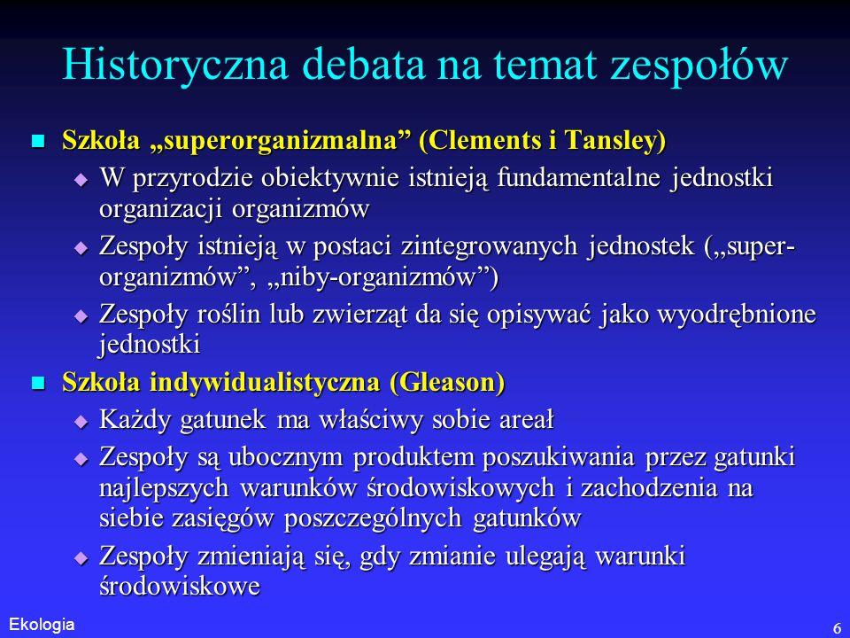 Ekologia 17 Są jednak wyraźne różnice środowiskowe między dominującymi zespołami niewielkie różnice znaczne różnice
