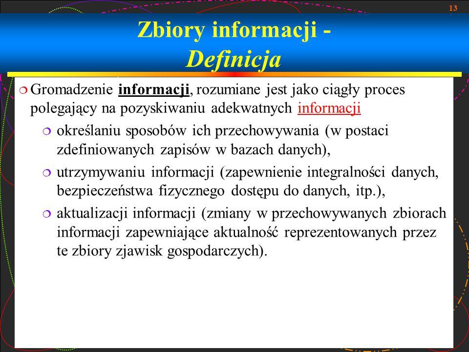 13 Zbiory informacji - Definicja  Gromadzenie informacji, rozumiane jest jako ciągły proces polegający na pozyskiwaniu adekwatnych informacjiinformac