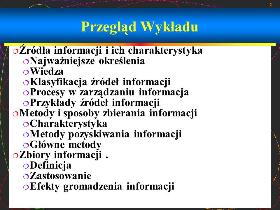2 Przegląd Wykładu  Źródła informacji i ich charakterystyka  Najważniejsze określenia  Wiedza  Klasyfikacja źródeł informacji  Procesy w zarządza