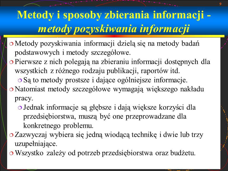 9 Metody i sposoby zbierania informacji - metody pozyskiwania informacji  Metody pozyskiwania informacji dzielą się na metody badań podstawowych i me