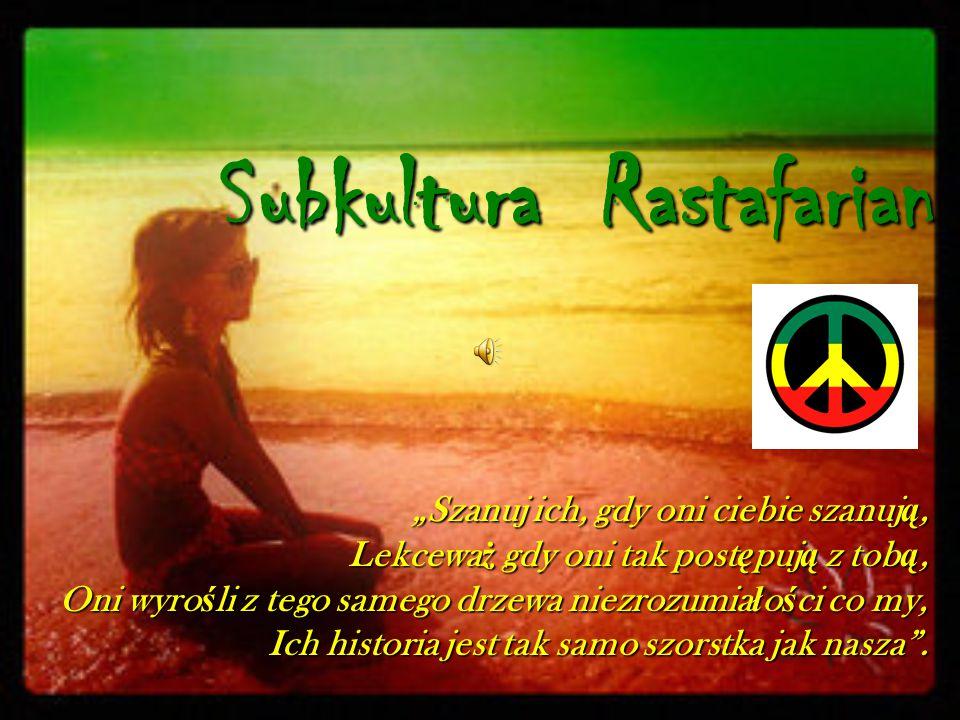 "SubkulturaRastafarian Subkultura Rastafarian ""Szanuj ich, gdy oni ciebie szanuj ą, Lekcewa ż gdy oni tak post ę puj ą z tob ą, Lekcewa ż gdy oni tak p"