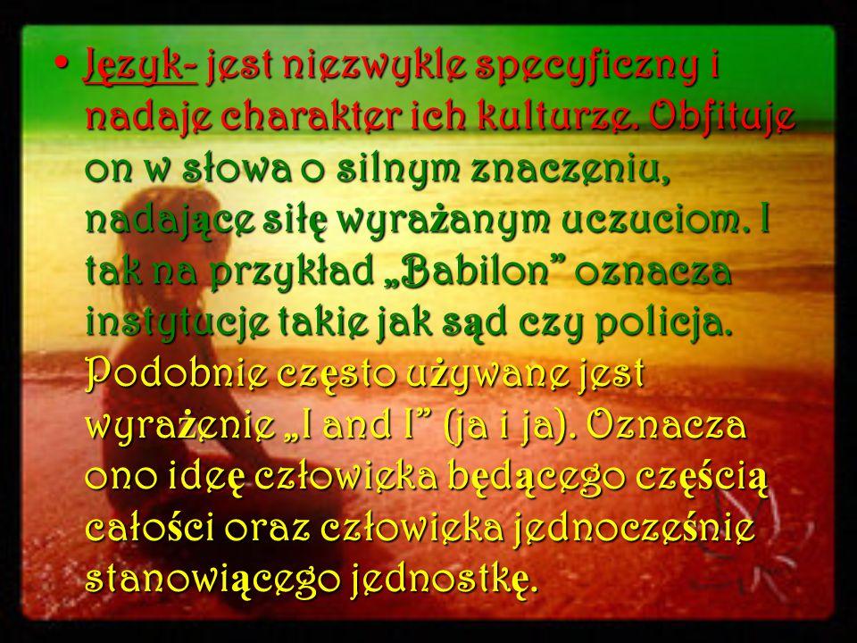 J ę zyk- jest niezwykle specyficzny i nadaje charakter ich kulturze. Obfituje on w słowa o silnym znaczeniu, nadaj ą ce sił ę wyra ż anym uczuciom. I