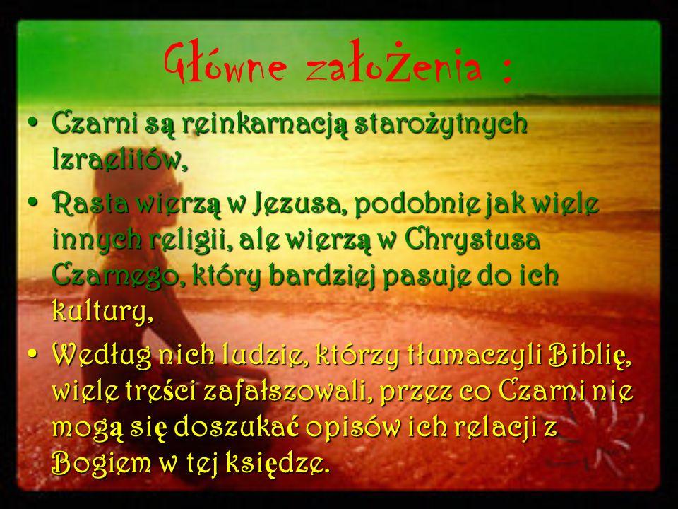 G ł ówne za ł o ż enia : Czarni s ą reinkarnacj ą staro ż ytnych Izraelitów,Czarni s ą reinkarnacj ą staro ż ytnych Izraelitów, Rasta wierz ą w Jezusa
