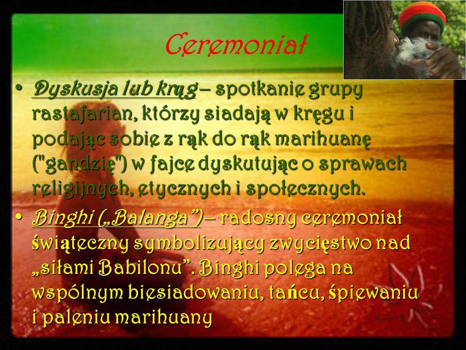 Ceremoniał Dyskusja lub kr ą g – spotkanie grupy rastafarian, którzy siadaj ą w kr ę gu i podaj ą c sobie z r ą k do r ą k marihuan ę (