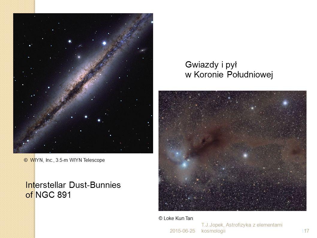 17 Gwiazdy i pył w Koronie Południowej © WIYN, Inc., 3.5-m WIYN Telescope Interstellar Dust-Bunnies of NGC 891 © Loke Kun Tan 2015-06-25 T.J.Jopek, As