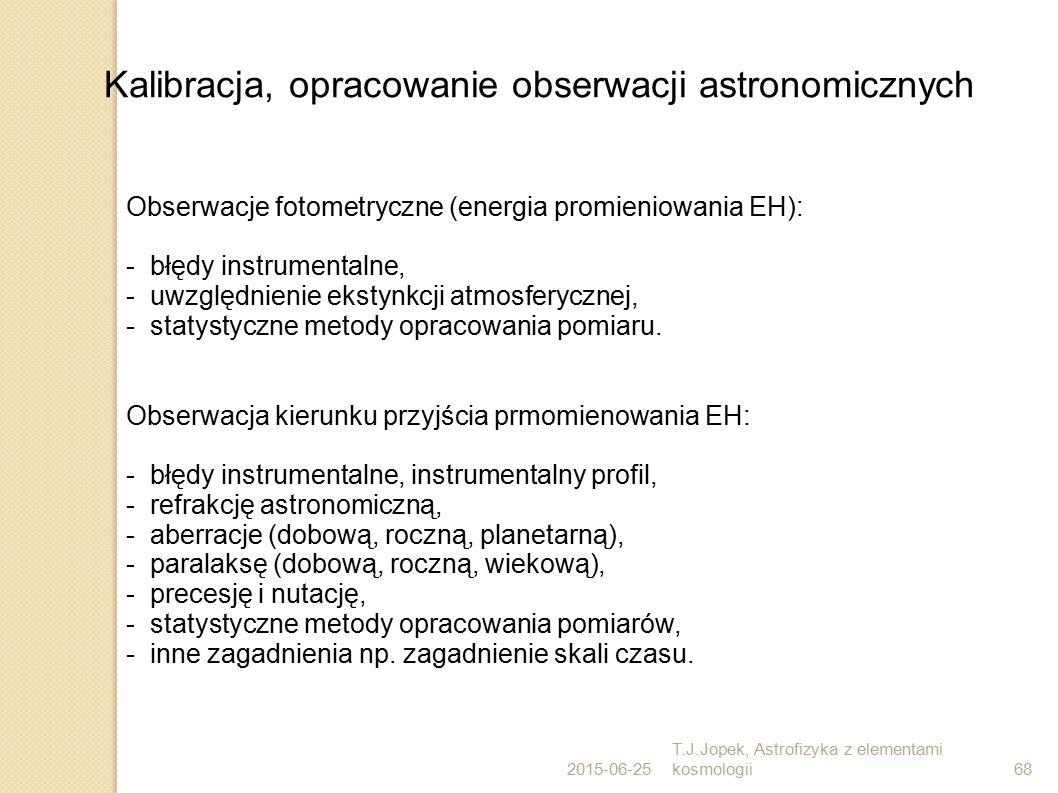 2015-06-25 T.J.Jopek, Astrofizyka z elementami kosmologii68 Obserwacja kierunku przyjścia prmomienowania EH: - błędy instrumentalne, instrumentalny pr