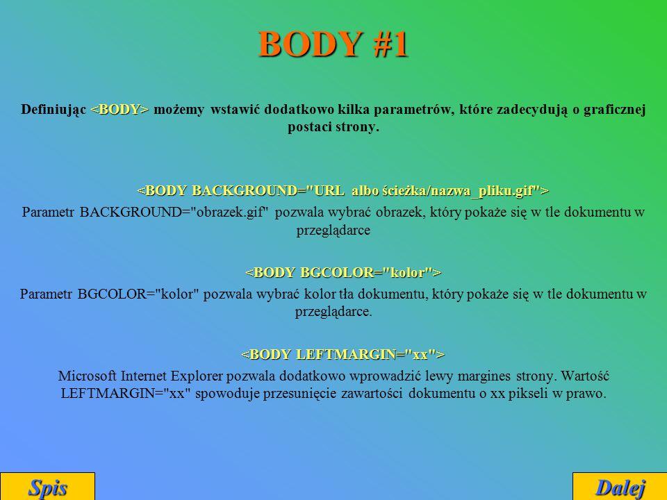 BODY #1 Definiując możemy wstawić dodatkowo kilka parametrów, które zadecydują o graficznej postaci strony. Parametr BACKGROUND=