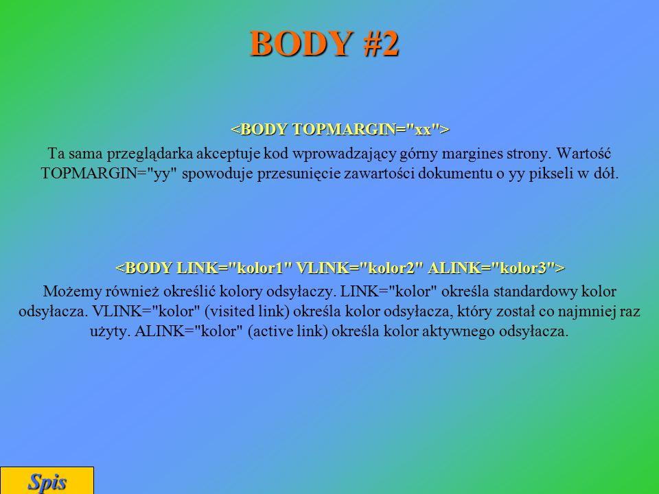 BODY #2 Ta sama przeglądarka akceptuje kod wprowadzający górny margines strony. Wartość TOPMARGIN=