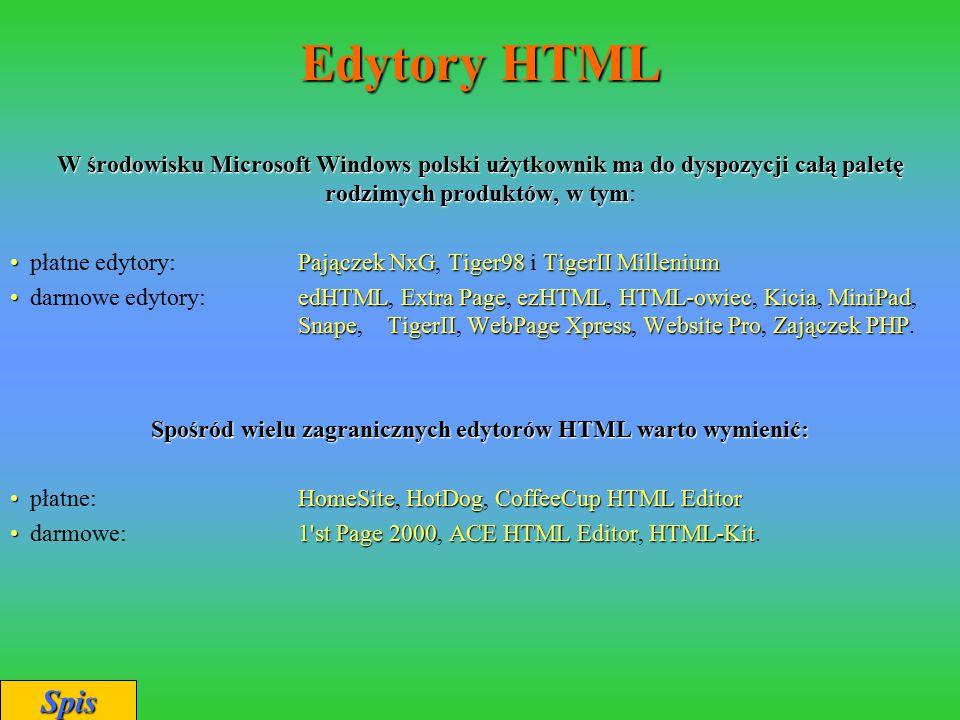 Edytory HTML W środowisku Microsoft Windows polski użytkownik ma do dyspozycji całą paletę rodzimych produktów, w tym W środowisku Microsoft Windows p