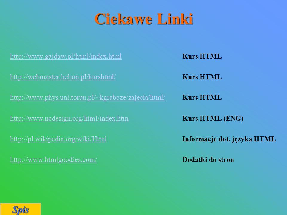 Ciekawe Linki http://www.gajdaw.pl/html/index.htmlhttp://www.gajdaw.pl/html/index.htmlKurs HTML http://webmaster.helion.pl/kurshtml/http://webmaster.h