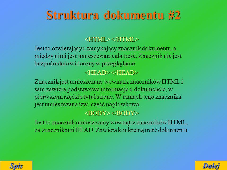 Struktura dokumentu #2 Jest to otwierający i zamykający znacznik dokumentu, a między nimi jest umieszczana cała treść. Znacznik nie jest bezpośrednio