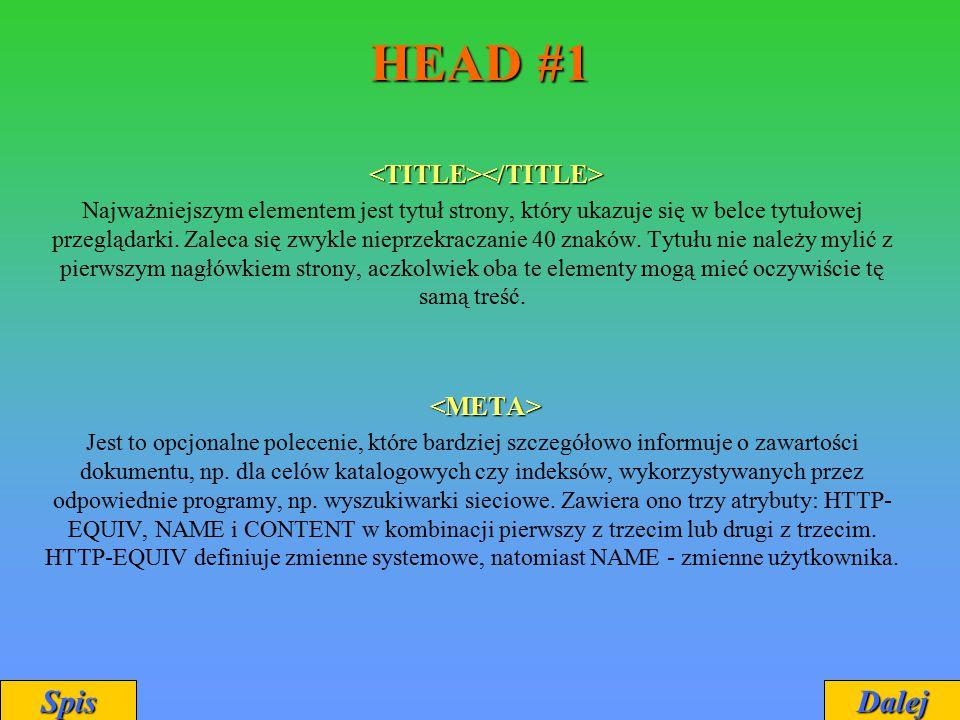 HEAD #1 Najważniejszym elementem jest tytuł strony, który ukazuje się w belce tytułowej przeglądarki. Zaleca się zwykle nieprzekraczanie 40 znaków. Ty
