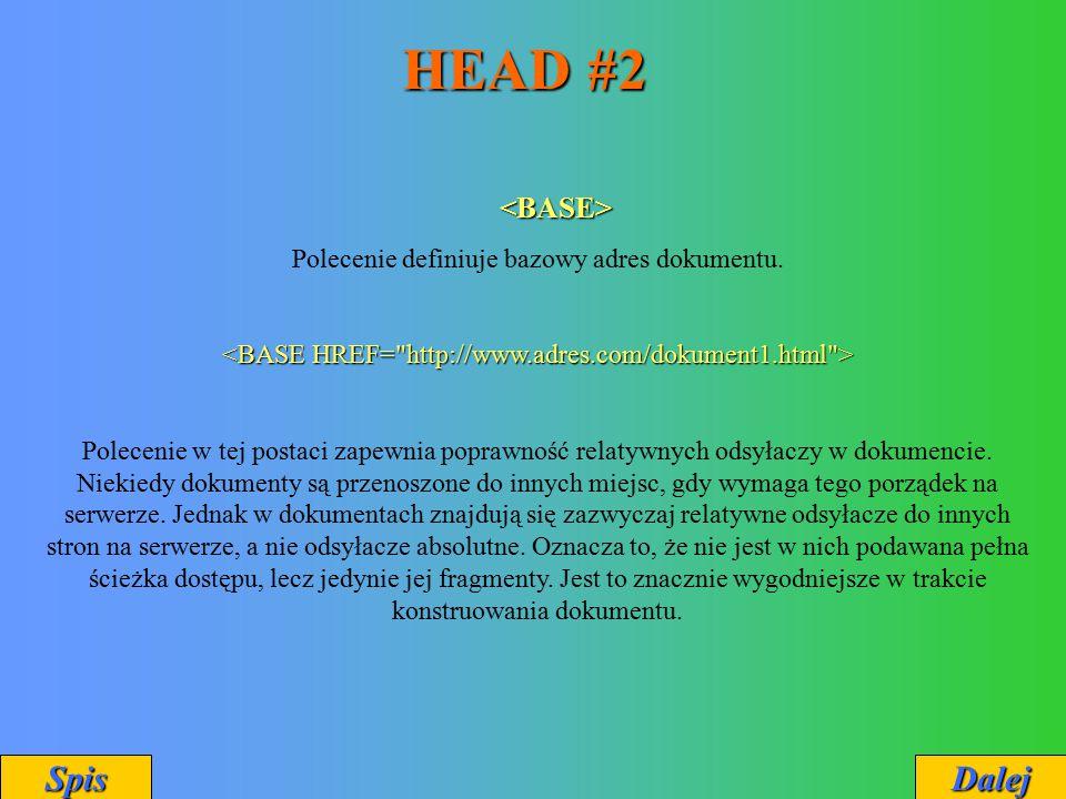 HEAD #2 Polecenie definiuje bazowy adres dokumentu. Polecenie w tej postaci zapewnia poprawność relatywnych odsyłaczy w dokumencie. Niekiedy dokumenty