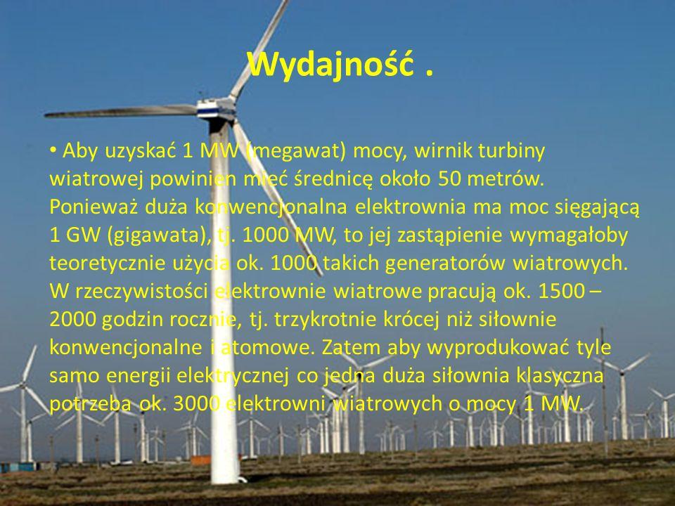 Aby uzyskać 1 MW (megawat) mocy, wirnik turbiny wiatrowej powinien mieć średnicę około 50 metrów. Ponieważ duża konwencjonalna elektrownia ma moc sięg