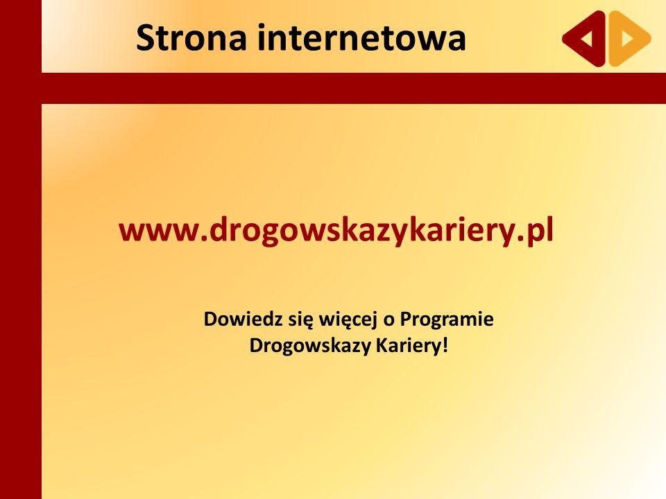 Strona internetowa www.drogowskazykariery.pl Dowiedz się więcej o Programie Drogowskazy Kariery!