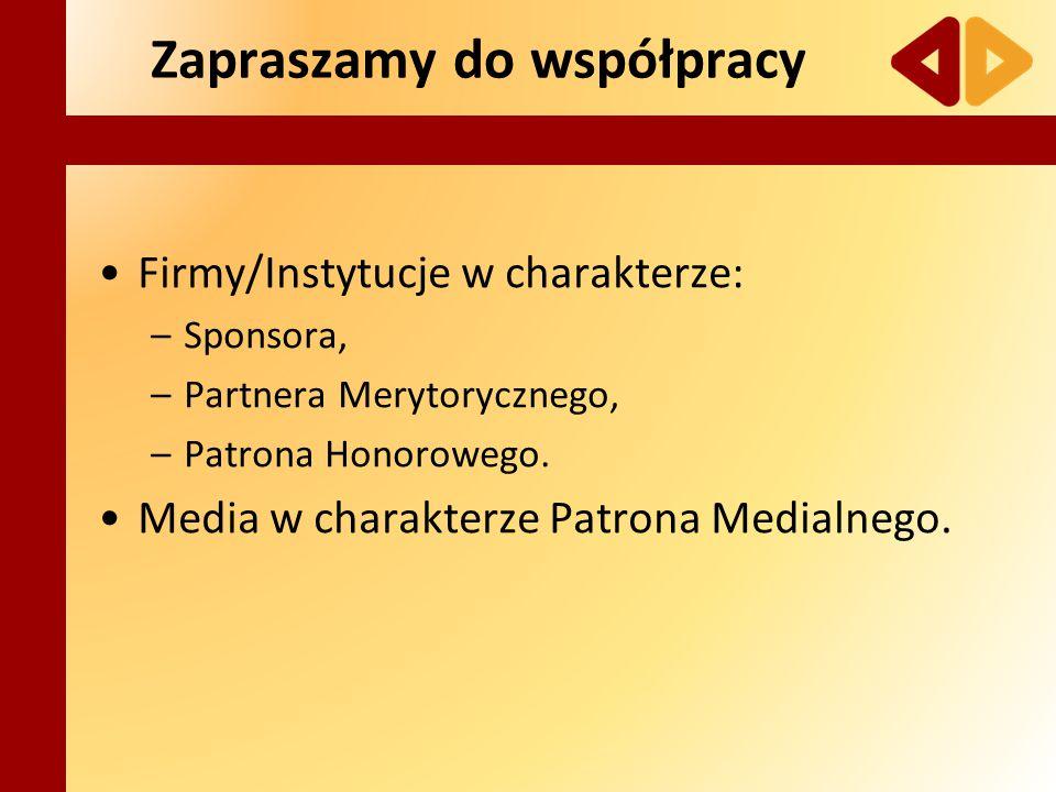 Zapraszamy do współpracy Firmy/Instytucje w charakterze: –Sponsora, –Partnera Merytorycznego, –Patrona Honorowego. Media w charakterze Patrona Medialn