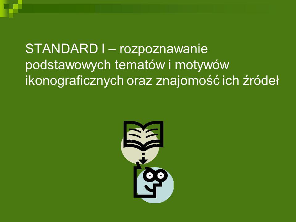 STANDARD I – rozpoznawanie podstawowych tematów i motywów ikonograficznych oraz znajomość ich źródeł