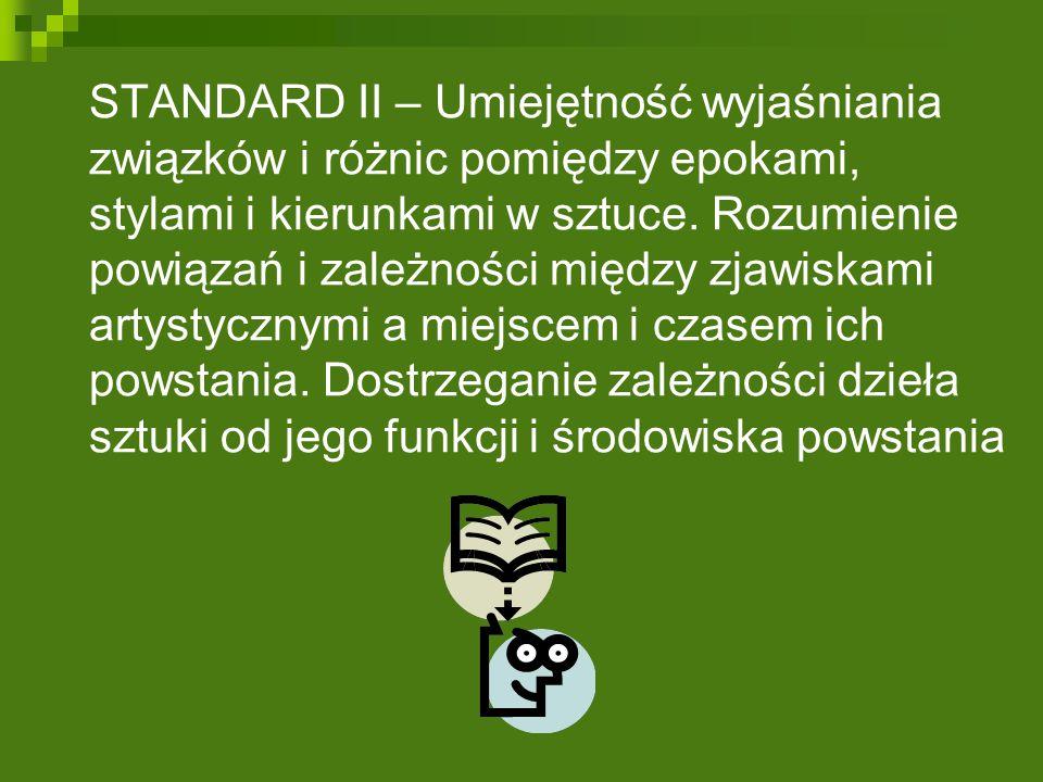 STANDARD II – Umiejętność wyjaśniania związków i różnic pomiędzy epokami, stylami i kierunkami w sztuce. Rozumienie powiązań i zależności między zjawi