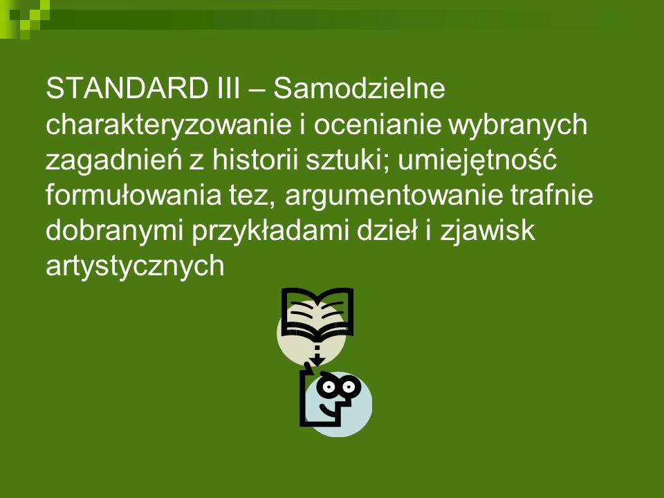 STANDARD III – Samodzielne charakteryzowanie i ocenianie wybranych zagadnień z historii sztuki; umiejętność formułowania tez, argumentowanie trafnie d