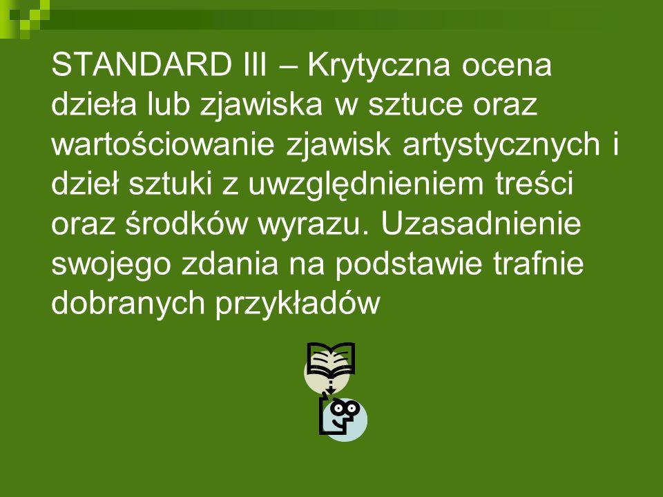 STANDARD III – Krytyczna ocena dzieła lub zjawiska w sztuce oraz wartościowanie zjawisk artystycznych i dzieł sztuki z uwzględnieniem treści oraz środ