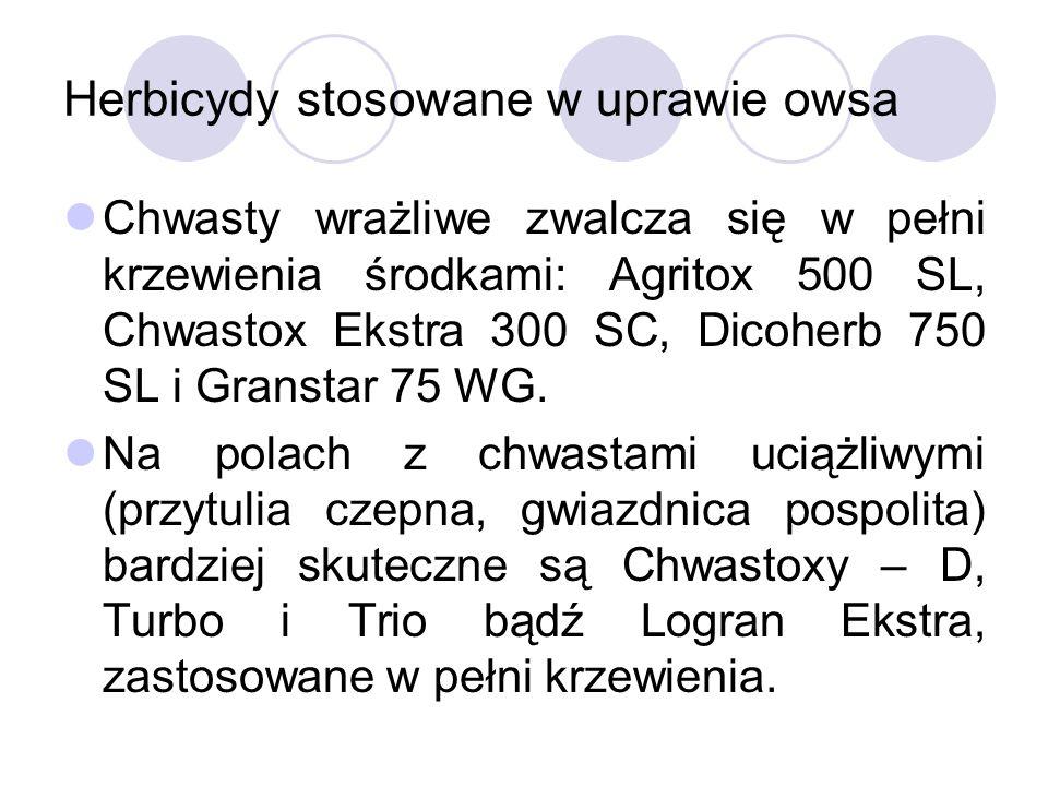 Herbicydy stosowane w uprawie owsa Chwasty wrażliwe zwalcza się w pełni krzewienia środkami: Agritox 500 SL, Chwastox Ekstra 300 SC, Dicoherb 750 SL i Granstar 75 WG.