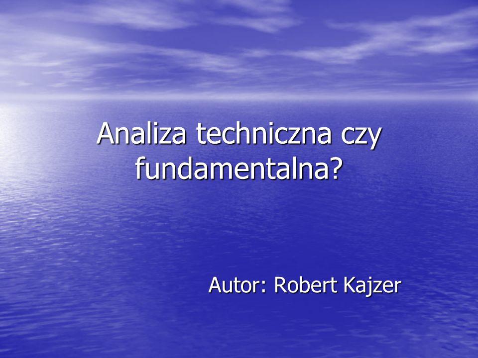 Analiza techniczna czy fundamentalna? Autor: Robert Kajzer