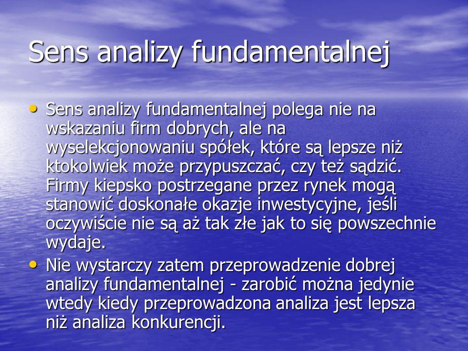 Sens analizy fundamentalnej Sens analizy fundamentalnej polega nie na wskazaniu firm dobrych, ale na wyselekcjonowaniu spółek, które są lepsze niż ktokolwiek może przypuszczać, czy też sądzić.