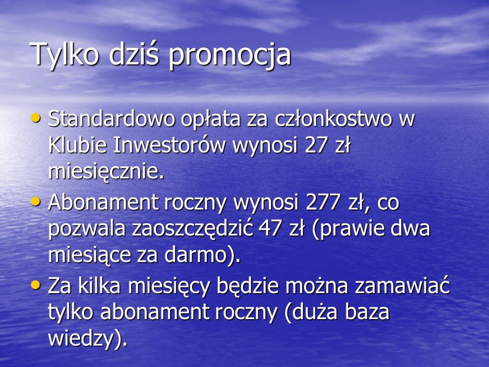 Tylko dziś promocja Standardowo opłata za członkostwo w Klubie Inwestorów wynosi 27 zł miesięcznie.