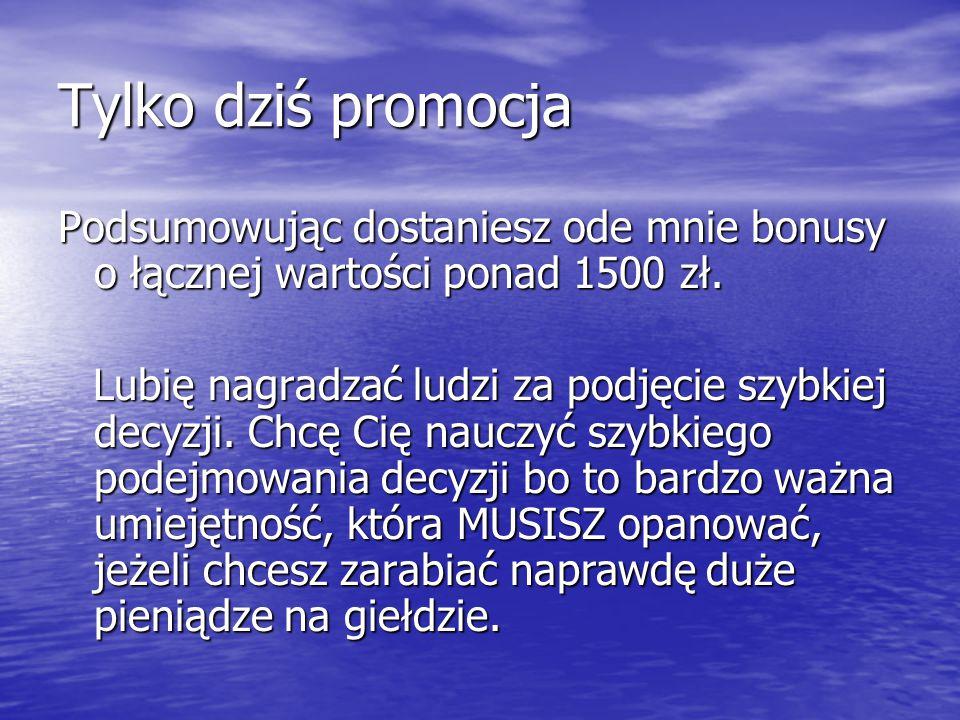 Tylko dziś promocja Podsumowując dostaniesz ode mnie bonusy o łącznej wartości ponad 1500 zł.