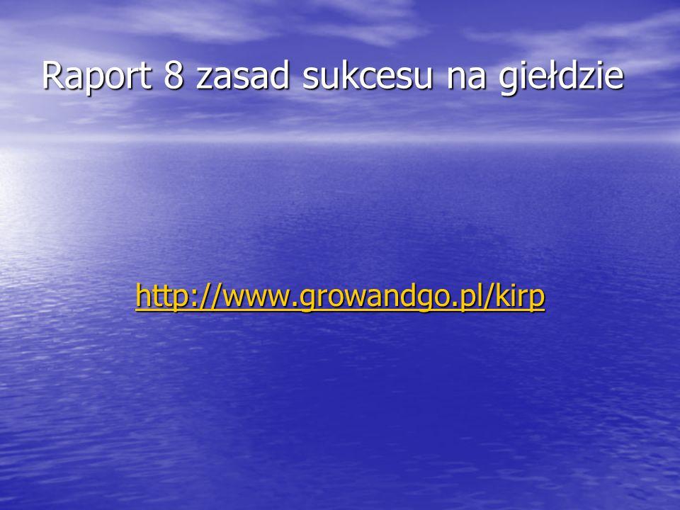 Raport 8 zasad sukcesu na giełdzie http://www.growandgo.pl/kirp
