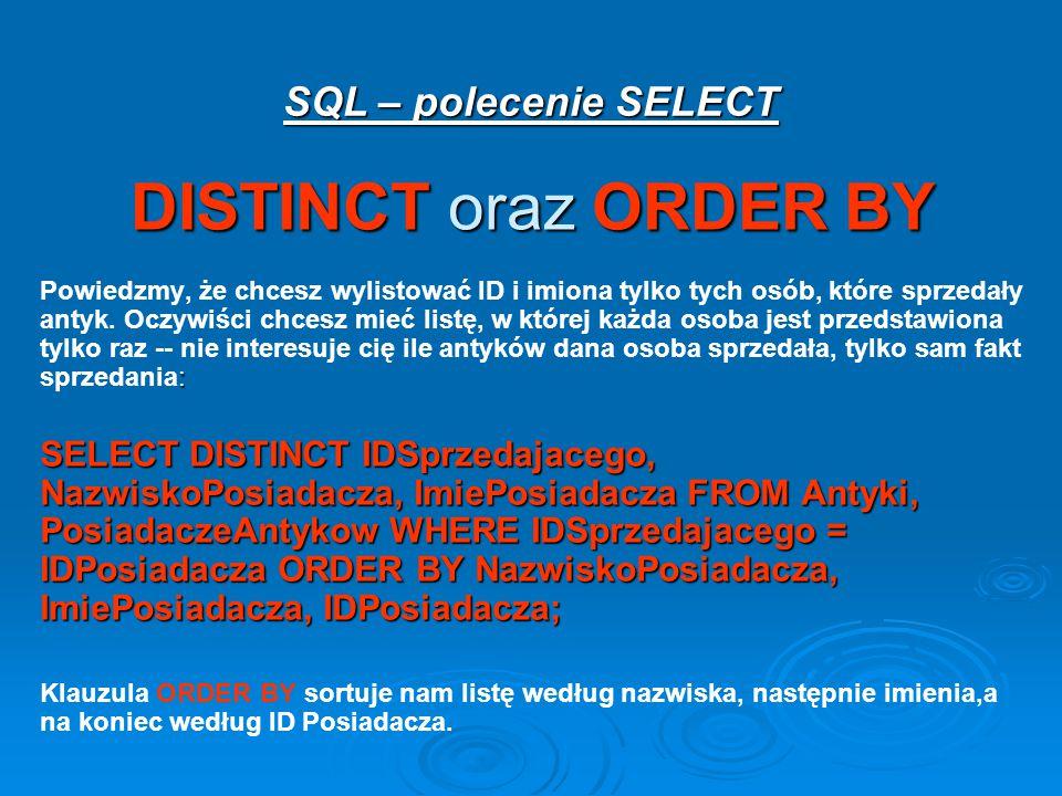 SQL – polecenie SELECT DISTINCT oraz ORDER BY : Powiedzmy, że chcesz wylistować ID i imiona tylko tych osób, które sprzedały antyk.