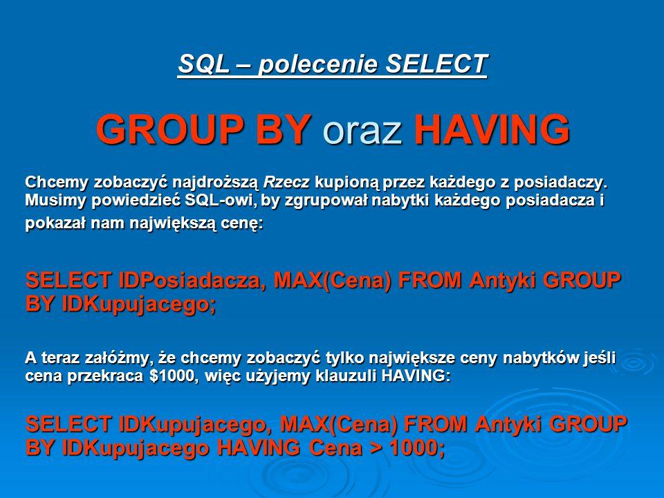 SQL – polecenie SELECT GROUP BY oraz HAVING Chcemy zobaczyć najdroższą Rzecz kupioną przez każdego z posiadaczy.
