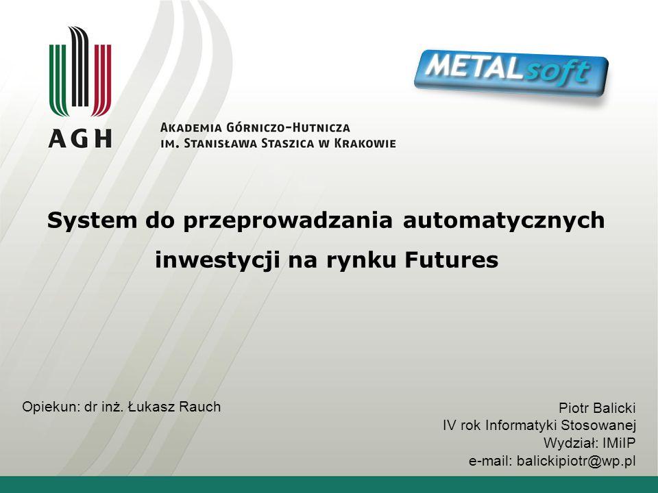 System do przeprowadzania automatycznych inwestycji na rynku Futures Opiekun: dr inż.
