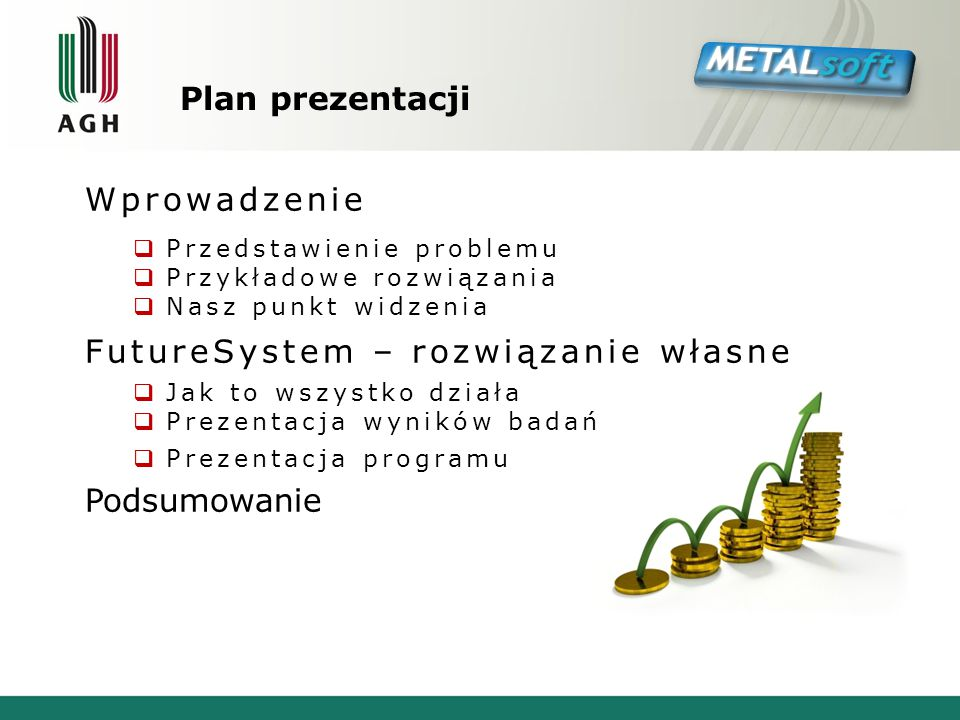 Plan prezentacji Wprowadzenie  Przedstawienie problemu  Przykładowe rozwiązania  Nasz punkt widzenia FutureSystem – rozwiązanie własne  Jak to wszystko działa  Prezentacja wyników badań  Prezentacja programu Podsumowanie