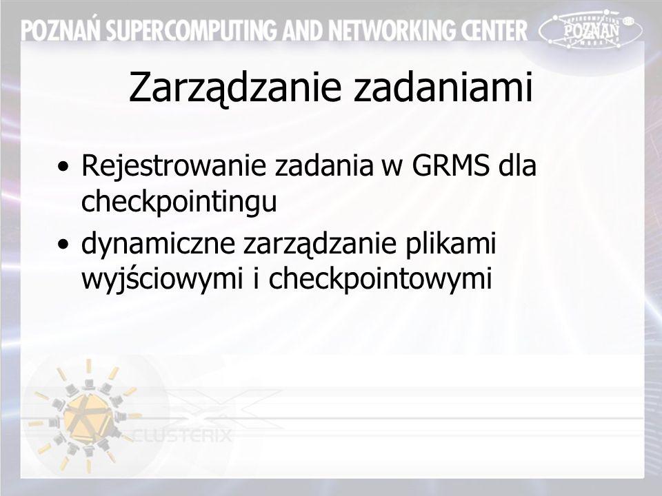 Zarządzanie zadaniami Rejestrowanie zadania w GRMS dla checkpointingu dynamiczne zarządzanie plikami wyjściowymi i checkpointowymi