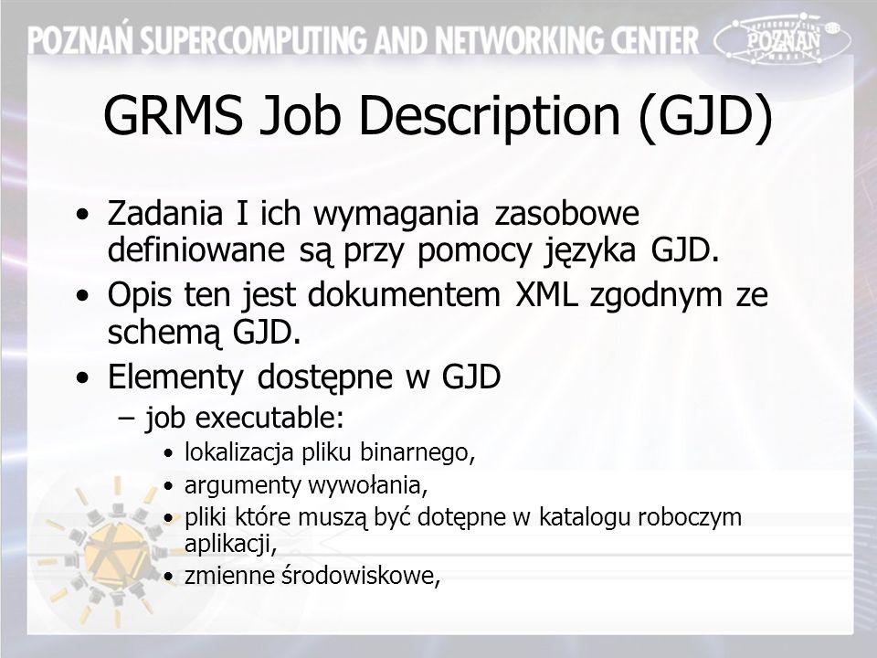 GRMS Job Description (GJD) Zadania I ich wymagania zasobowe definiowane są przy pomocy języka GJD.