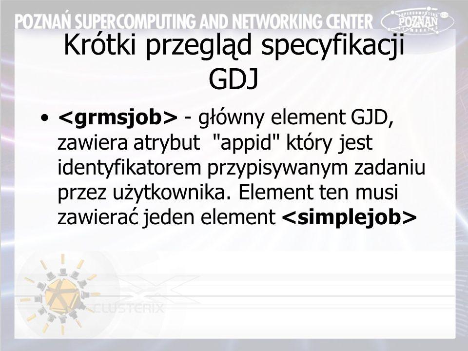 Krótki przegląd specyfikacji GDJ - główny element GJD, zawiera atrybut appid który jest identyfikatorem przypisywanym zadaniu przez użytkownika.