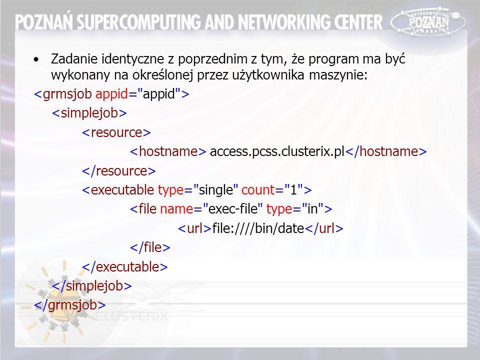 Zadanie identyczne z poprzednim z tym, że program ma być wykonany na określonej przez użytkownika maszynie: access.pcss.clusterix.pl file:////bin/date