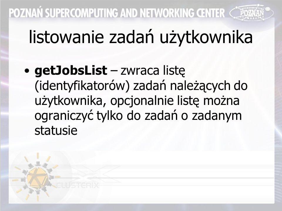 listowanie zadań użytkownika getJobsList – zwraca listę (identyfikatorów) zadań należących do użytkownika, opcjonalnie listę można ograniczyć tylko do zadań o zadanym statusie