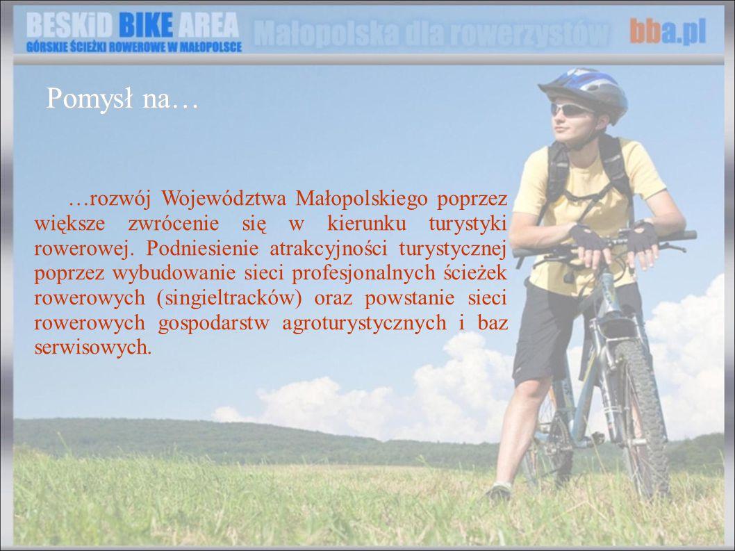 …rozwój Województwa Małopolskiego poprzez większe zwrócenie się w kierunku turystyki rowerowej. Podniesienie atrakcyjności turystycznej poprzez wybudo