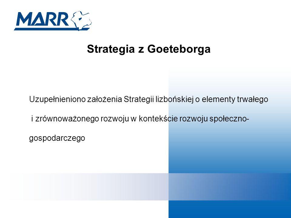 Strategia z Goeteborga Uzupełnieniono założenia Strategii lizbońskiej o elementy trwałego i zrównoważonego rozwoju w kontekście rozwoju społeczno- gospodarczego