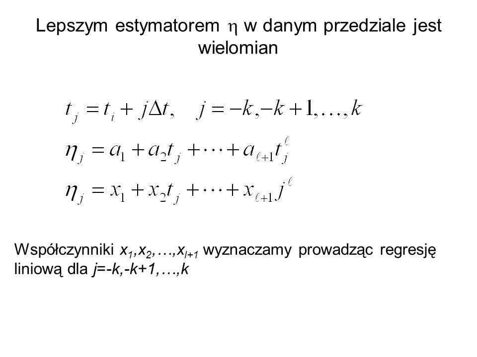 Lepszym estymatorem  w danym przedziale jest wielomian Współczynniki x 1,x 2,…,x l+1 wyznaczamy prowadząc regresję liniową dla j=-k,-k+1,…,k