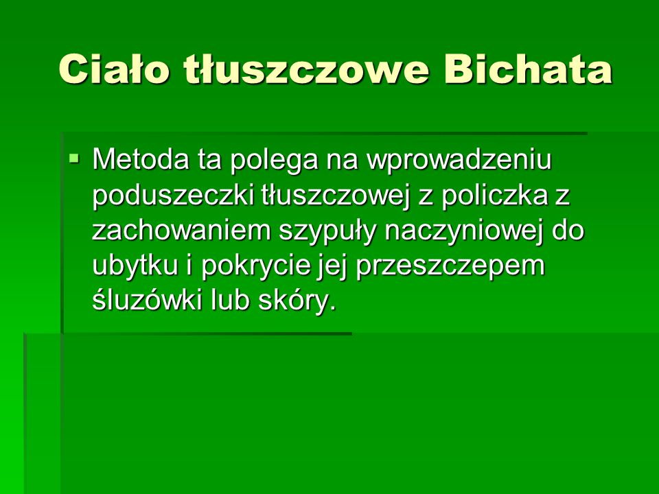 Ciało tłuszczowe Bichata  Metoda ta polega na wprowadzeniu poduszeczki tłuszczowej z policzka z zachowaniem szypuły naczyniowej do ubytku i pokrycie