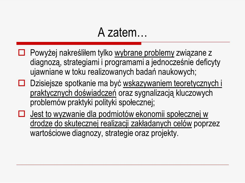 A zatem…  Powyżej nakreśliłem tylko wybrane problemy związane z diagnozą, strategiami i programami a jednocześnie deficyty ujawniane w toku realizowa