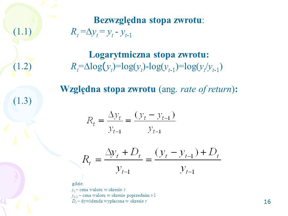 15 Oczekiwaną stopa zwrotu (oczekiwany zysk) liczymy jako: Gdzie: R t – stopa zwrotu w okresie t n- liczba okresów