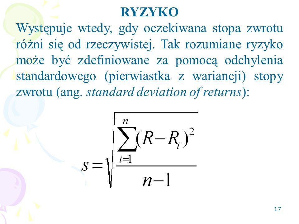 16 Bezwzględna stopa zwrotu: (1.1)R t =  y t = y t - y t-1 Logarytmiczna stopa zwrotu: (1.2)R t =  log ( y t )=log(y t )-log(y t-1 )=log(y t /y t-1