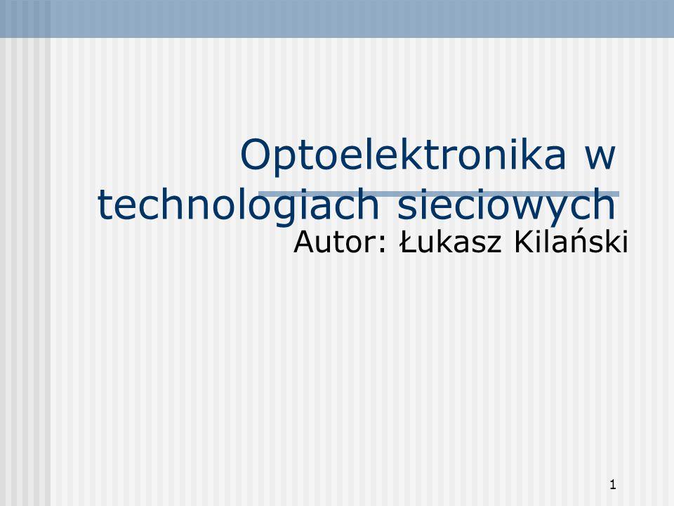 1 Optoelektronika w technologiach sieciowych Autor: Łukasz Kilański