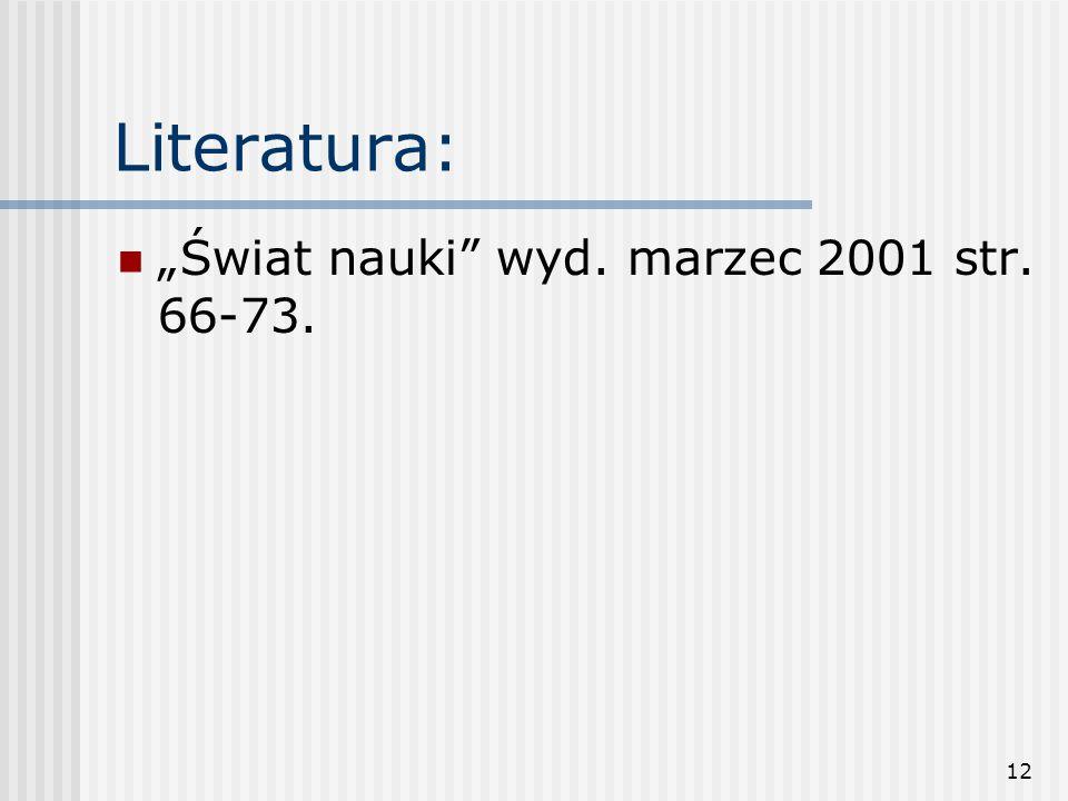 """12 Literatura: """"Świat nauki wyd. marzec 2001 str. 66-73."""