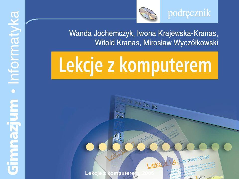 Lekcje z komputerem, 2006 Lekcje z komputerem podręcznik dla ucznia klas 4-6 szkoły podstawowej Podręcznik z płytą dla ucznia Poradnik dla nauczyciela z płytą Program nauczania i uwagi o systemie oceniania Klub internetowy